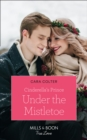 Cinderella's Prince Under The Mistletoe (Mills & Boon True Love) (A Crown by Christmas, Book 1) - eBook