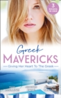 Greek Mavericks: Giving Her Heart To The Greek: The Secret Beneath the Veil / The Greek's Ready-Made Wife / The Greek Doctor's Secret Son (Mills & Boon M&B) - eBook