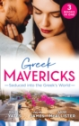 Greek Mavericks: Seduced Into The Greek's World: Carides's Forgotten Wife / Captivated by the Greek / The Return of Antonides (Mills & Boon M&B) - eBook