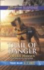 Trail Of Danger (Mills & Boon Love Inspired Suspense) (True Blue K-9 Unit, Book 7) - eBook