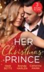Her Christmas Prince: Christmas in His Royal Bed / Royal Holiday Bride / Yuletide Baby Surprise (Mills & Boon M&B) - eBook