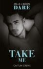 Take Me (Mills & Boon Dare) (Filthy Rich Billionaires, Book 2) - eBook