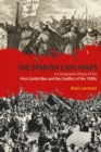 The Spanish Civil Wars : A Comparative History of the First Carlist War and the Conflict of the 1930s - Book