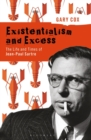 Existentialism and Excess: The Life and Times of Jean-Paul Sartre - Book