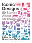 Iconic Designs : 50 Stories about 50 Things - eBook
