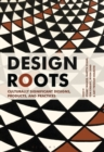 Design Roots : Culturally Significant Designs, Products and Practices - Book