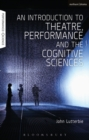 An Introduction to Theatre, Performance and the Cognitive Sciences - Book