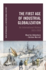 The First Age of Industrial Globalization : An International History 1815-1918 - Book