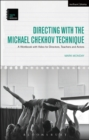 Directing with the Michael Chekhov Technique : A Workbook with Video for Directors, Teachers and Actors - eBook