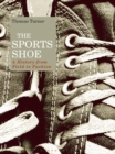 The Sports Shoe : A History from Field to Fashion - Book