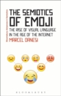 The Semiotics of Emoji : The Rise of Visual Language in the Age of the Internet - Book