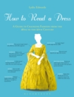How to Read a Dress : A Guide to Changing Fashion from the 16th to the 20th Century - eBook
