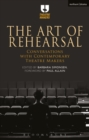 The Art of Rehearsal : Conversations with Contemporary Theatre Makers - Book