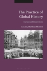 The Practice of Global History : European Perspectives - eBook