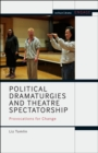 Political Dramaturgies and Theatre Spectatorship : Provocations for Change - Book