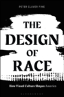 The Design of Race : How Visual Culture Shapes America - eBook