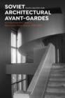 Soviet Architectural Avant-Gardes : Architecture and Stalin's Revolution from Above, 1928-1938 - Book