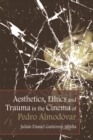 Aesthetics, Ethics and Trauma in the Cinema of Pedro Almodovar - Book