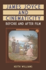 James Joyce and Cinematicity : Before and After Film - Book