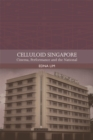 Celluloid Singapore : Cinema, Performance and the National - Book