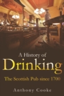A History of Drinking : The Scottish Pub since 1700 - Book