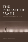 The Peripatetic Frame : Images of Walking in Cinema - Book