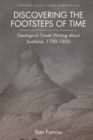 Discovering the Footsteps of Time : Geological Travel Writing About Scotland, 1700-1820 - Book