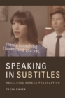 Speaking in Subtitles : Revaluing Screen Translation - Book