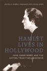 Hamlet Lives in Hollywood : John Barrymore and the Acting Tradition Onscreen - eBook