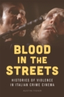 Blood in the Streets : Histories of Violence in Italian Crime Cinema - Book