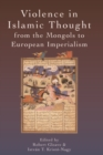 Violence in Islamic Thought from the Mongols to European Imperialism - Book