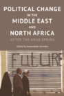 Political Change in the Middle East and North Africa : After the Arab Spring - Book