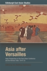 Asia after Versailles : Asian Perspectives on the Paris Peace Conference and the Interwar Order, 1919-33 - Book