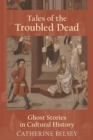 Tales of the Troubled Dead : Ghost Stories in Cultural History - Book