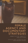 Female Agency and Documentary Strategies : Subjectivities, Identity and Activism - Book