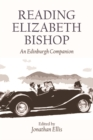 Reading Elizabeth Bishop : An Edinburgh Companion - Book