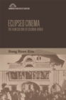 Eclipsed Cinema : The Film Culture of Colonial Korea - Book