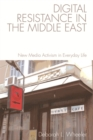 Digital Resistance in the Middle East : New Media Activism in Everyday Life - Book