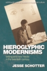 Hieroglyphic Modernisms : Writing and New Media in the Twentieth Century - Book
