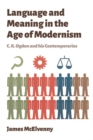 Language and Meaning in the Age of Modernism : C.K. Ogden and His Contemporaries - Book