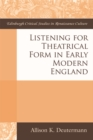 Listening for Theatrical Form in Early Modern England - Book