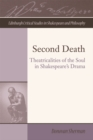 Second Death : Theatricalities of the Soul in Shakespeare's Drama - Book