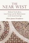The Near West : Medieval North Africa, Latin Europe and the Mediterranean in the Second Axial Age - Book