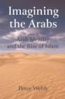 Imagining the Arabs : Arab Identity and the Rise of Islam - Book