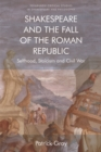 Shakespeare and the Fall of the Roman Republic : Selfhood, Stoicism and Civil War - Book