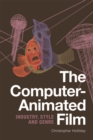 The Computer-Animated Film : Industry, Style and Genre - Book
