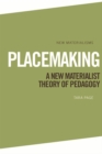 Placemaking : A New Materialist Theory of Pedagogy - Book