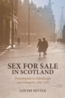 Sex for Sale in Scotland : Prostitution in Edinburgh and Glasgow, 1900-1939 - Book