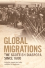 Global Migrations : The Scottish Diaspora Since 1600 - Book