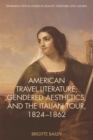 American Travel Literature, Gendered Aesthetics and the Italian Tour, 1824-62 - Book
